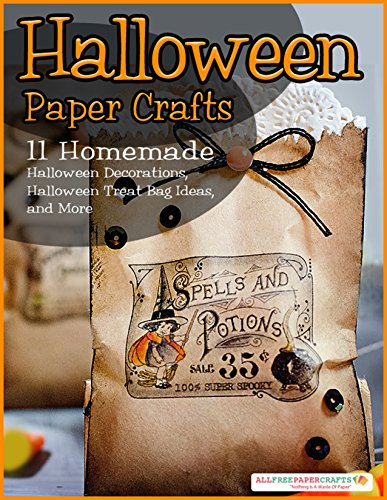 Halloween Paper Crafts: 11 Homemade Halloween Decorations, Halloween Treat Bag Ideas, and More (English Edition)