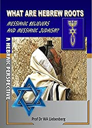 What is Hebrew Roots, Messianic Believers and Messianic Judaism?: Interesting Facts, Beliefs and Terminology