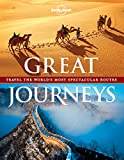 Great Journeys: Travel the World's Most Spectacular Routes (Lonely Planet Great Journeys)