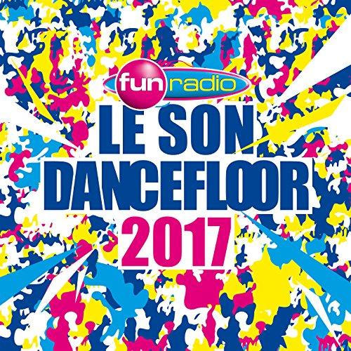 Le son Dancefloor 2017 [Explicit]