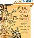 Dr.Seuss Goes to War: The World War II Editorial Cartoons of Theodor Seuss Geisel