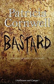 Bastard: Kay Scarpettas 18. Fall von [Cornwell, Patricia]