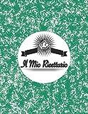 Il Mio Ricettario: Quaderno per ricette da scrivere - Ricettario vuoto con spazio per 100 ricette , ca. A4