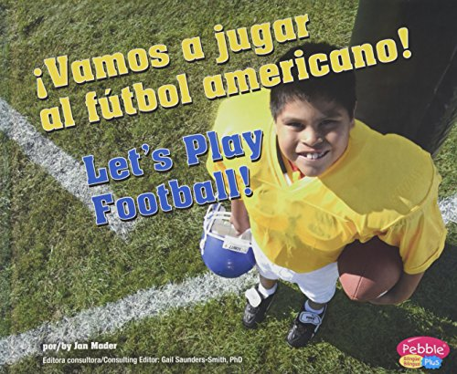 Vamos a jugar al futbol americano! / Let's Play Football! (Pebble Plus Bilinguel / Pebble Plus Bilingual: Deportes y actividades / Sports and Activities)