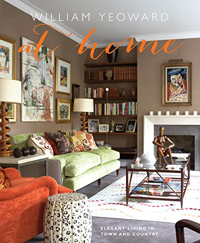 William Yeoward At Home: Elegant Living in Town and Country por William Yeoward