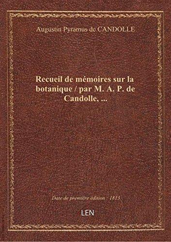 Recueil demmoiressurla botanique / parM.A. P. deCandolle,