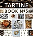 By Chad Robertson - Tartine Book No. 3: Ancient Modern Classic Whole