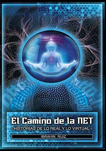 El Camino De La Net: Historias De Lo Real Y Lo Virtual por Ibrahin Ruiz