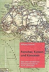 Forscher, Katzen und Kanonen: Über Leben und Arbeit von Forschungsreisenden im 18. und 19. Jahrhundert (Kleine Kulturgeschichten)