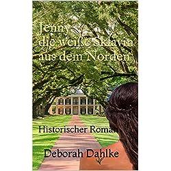 Jenny die weiße Sklavin aus dem Norden: Historischer Roman (Band 2 der Trilogie Mathilde, die Trapperin aus der Pfalz)