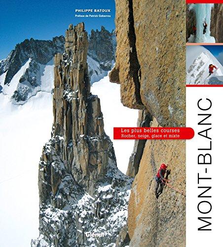 Mont-Blanc, les plus belles courses: Rocher, neige, glace et mixte par Philippe Batoux