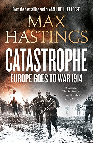 Catastrophe: Europe Goes to War 1914 por Max Hastings