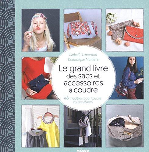 Le grand livre des sacs et accessoires à coudre : 48 modèles pour toutes les occasions par Isabelle Lapprand