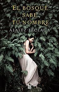 El bosque sabe tu nombre par Alaitz Leceaga