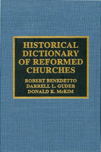 Historical Dictionary of Reformed Churches (HISTORICAL DICTIONARIES OF RELIGIONS, PHILOSOPHIES AND MOVEMENTS)