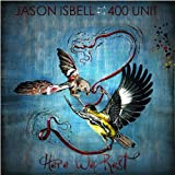 Songtexte von Jason Isbell and the 400 Unit - Here We Rest