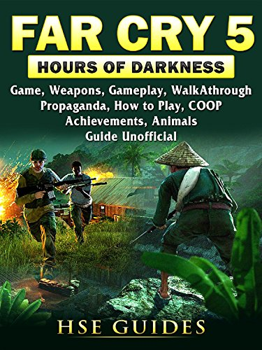 Far Cry 5 Hours of Darkness Game, Weapons, Gameplay, Walkthrough, Propaganda, How to Play, COOP, Achievements, Animals, Guide Unofficial (English Edition)