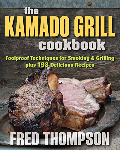 The Kamado Grill Cookbook: Foolproof Techniques for Smoking & Grilling, plus 193 Delicious Recipes (English Edition)