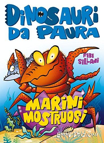 Marini mostruosi. Dinosauri da paura. Ediz. a colori