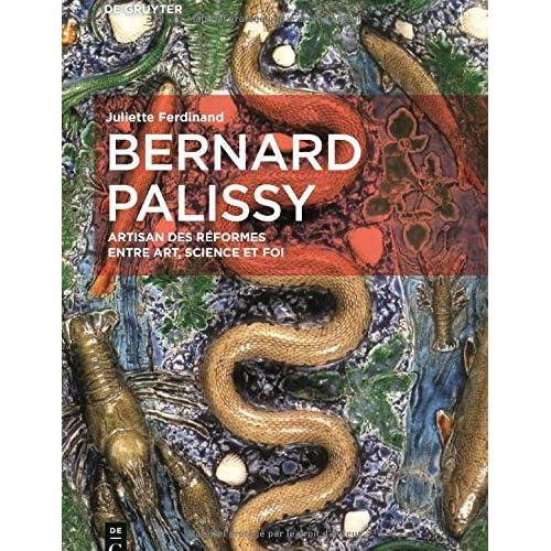 Bernard Palissy: Artisan Des Réformes Entre Art, Science Et Foi