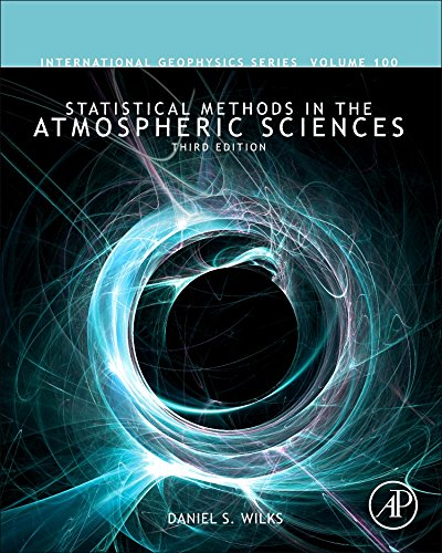 Statistical Methods in the Atmospheric Sciences (International Geophysics)
