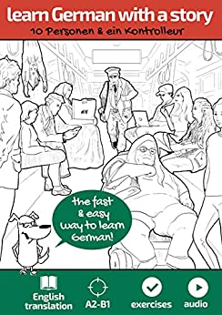 Learn German with a story. 10 Personen und ein Kontrolleur: The fast & easy way to learn German. For A2-B1. With Audio