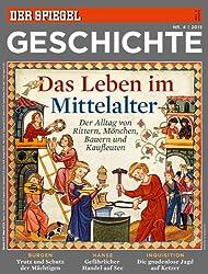 SPIEGEL GESCHICHTE 4/2013: Das Leben im Mittelalter