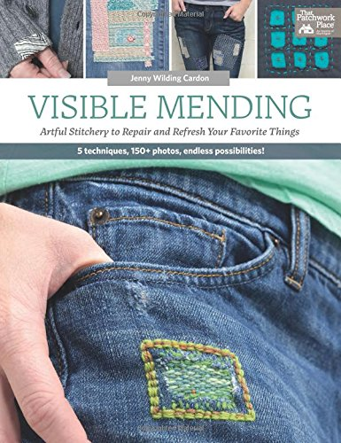 Visible Mending: Artful Stitchery to Repair and Refresh Your Favorite - Jenny Kostüm
