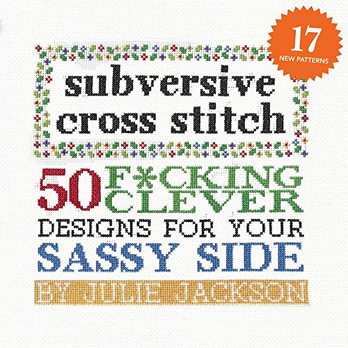 Subversive Cross Stitch: 50 F*cking Clever Designs for Your Sassy Side -