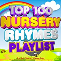 Top 100 Nursery Rhymes Playlist - The Best Children's Songs Ever! - Perfect for Kids Party Playtime, Learning, Babies Night Time Lullabies, Infants & Sing-a-Longs