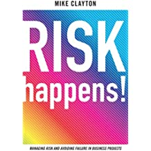 Risk Happens: Managing Risk and Avoiding Failure in Business Projects