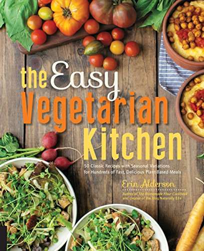 Download free pdf the easy vegetarian kitchen 50 classic recipes the easy vegetarian kitchen 50 classic recipes with seasonal variations for hundreds of fast delicious plant based meals by erin alderson read online forumfinder Gallery