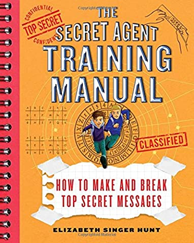 The Secret Agent Training Manual: How to Make and Break Top Secret Messages: A Companion to the Secret Agents Jack and Max Stalwart Series