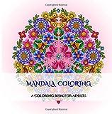 Mandala Coloring: An adult coloring mandalas coloring book with mandala coloring pages: Includes mandala flowers and butterflies, mandala geometric designs, and abstract mandala pages