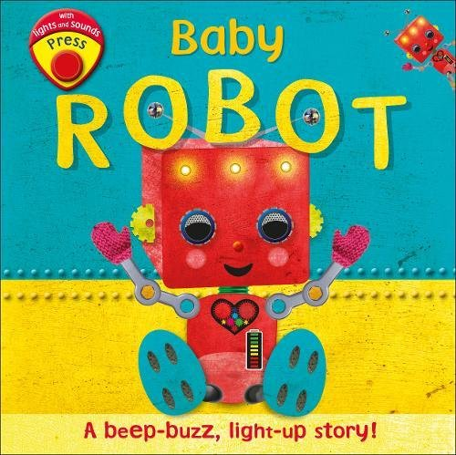 Baby Robot: A Beep-buzz, Light-up Story! (Light & Sound Board Book) por DK