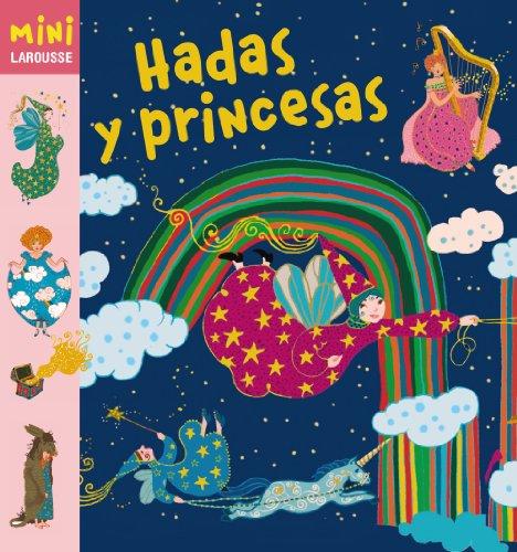 Hadas y princesas (Larousse - Infantil / Juvenil - Castellano - A Partir De 5/6 Años - Colección Mini Larousse) por Larousse Editorial