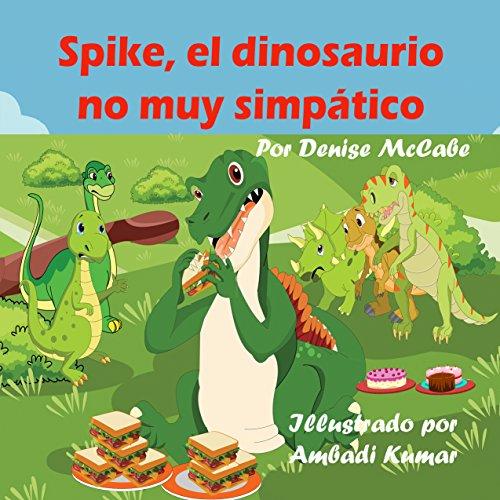 Spike, el dinosaurio no muy simpático (Imagen de los niños libros ,historias para dormir, la enseñanza de valores,cuentos para niños) por Denise McCabe