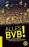 Alles BVB!: Unverzichtbares Wissen rund um die Schwarzgelben