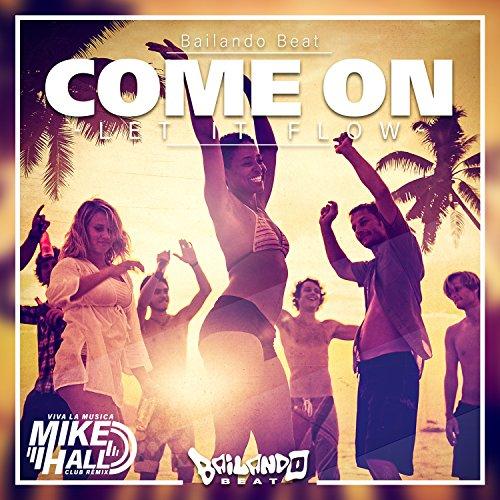 Come On (Let It Flow) (Viva La Musica Mike Hall Club Remix)