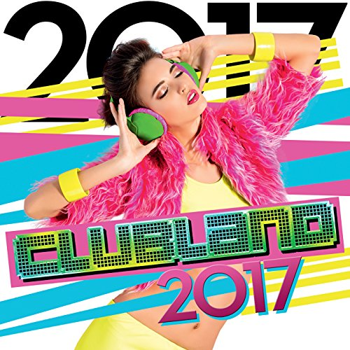Clubland 2017 [Explicit]