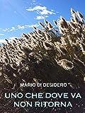 Scarica Libro Uno che dove va non ritorna (PDF,EPUB,MOBI) Online Italiano Gratis