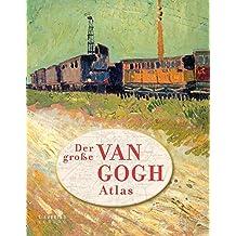 Der große van Gogh Atlas: Eine Reise durch Europa