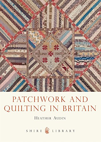 Patchwork and Quilting in Britain (Shire Library, Band (Kostüme Uk T)