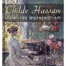 Childe Hassam: American Impressionism - 590+ Impressionist Paintings (English Edition)