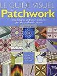 Le guide visuel du Patchwork : Des ce...