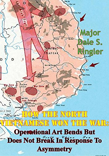 How The North Vietnamese Won The War: Operational Art Bends But Does Not Break In Response To Asymmetry (English Edition)