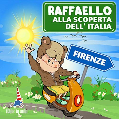 Raffaello alla scoperta dell'Italia - Firenze. I pennuti di Firenze  Audiolibri