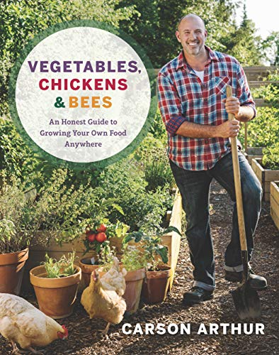 Vegetables, Chickens & Bees: An Honest Guide to Growing Your Own Food Anywhere (English Edition)