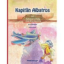 Kapitän Albatros - Teil 2: Aufsatzerziehung ohne Bruchlandung - 3./4. Schuljahr