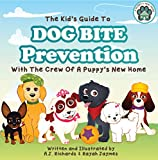 The Kid's Guide to Dog Bite Prevention (A Puppy's New Home Book 4)